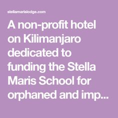 A non-profit hotel on Kilimanjaro dedicated to funding the Stella Maris School for orphaned and impoverished children.