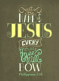 At the name of Jesus, every knew will bow