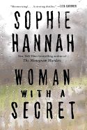 Woman with a Secret by Sophie Hannah The New York Times bestselling author of The Monogram Murders in the ranks of Ruth Rendell, Deborah Crombie, Kimberly McCreight, and Tana French makes her William Morrow debut with a dark and chilling psychological thriller in which a woman desperate to hide a devastating secret in her past is drawn into a murder investigation.