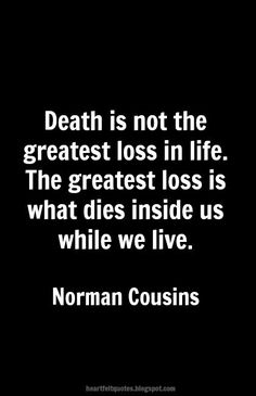 Heartfelt Quotes: Death is not the greatest loss in life. The greatest loss is what dies inside us while we live.