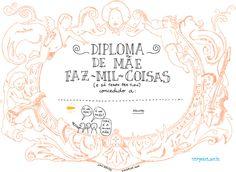 Diploma Dia das Mães: mãe faz-mil-coisas Entre no site, baixe o pdf, imprima e presenteie sua mãe com todo carinho que ela merece.