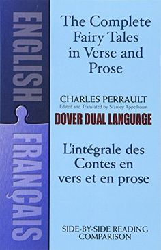 The Complete Fairy Tales in Verse and Prose/ L'Integrale des Contes en vers et en prose: A Dual-Language Book (English and French Edition)