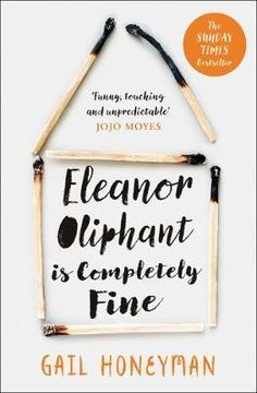 Eleanor Oliphant is Completely Fine: Debut Bestseller and Costa First Novel Book Award Winner 2017 by Gail Honeyman Reese Witherspoon, New York Times, Glasgow, Vodka, Brave, British Books, Heather Morris, National Book Award, Life Affirming