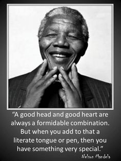 Nelson Mandela.... he knew these things that were true, and then he went ahead and lived them....