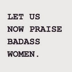 Let us now praise badass women. International Womens Day Quotes, Happy International Women's Day, Quotes To Live By, Me Quotes, Qoutes, Monday Inspiration, Inspiration Wall, Overcoming Anxiety, Strong Women Quotes