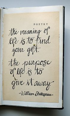 The meaning of life is to find your gift. The purpose of life is to give it away. #Shakespeare