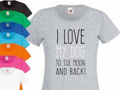 Fan-Shirts für HundefreundeDamen T-Shirt: I Love my Dog to the moon…