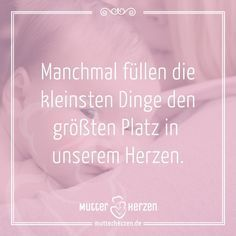 Das kleine große Glück!  Mehr schöne Sprüche auf: www.mutterherzen.de  #herz…