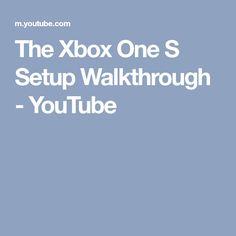 The Xbox One S Setup Walkthrough - YouTube