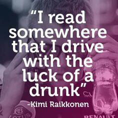 "Kimi Raikkonen - ""I read somewhere that I drive with the luck of a drunk."" #carquotes #formulaone #quote"