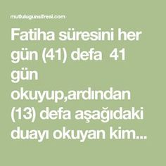 Fatiha süresini her gün (41) defa 41 gün okuyup,ardından (13) defa aşağıdaki duayı okuyan kimseye Allah(c.c) ok kimseye rızık Allah, Religion, Prayers, Math Equations, Quotes, Men's Fashion, Crafts, Beautiful, Hardanger