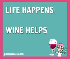 Life Happens.  Wine Helps  Funny