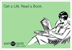 Get a Life. Read a Book.