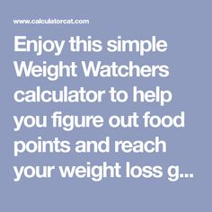 Enjoy this simple Weight Watchers calculator to help you figure out food points and reach your weight loss goals!