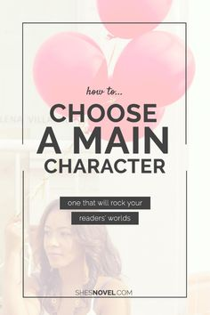 How to Choose a Main Character That Will Rock Your Readers' World | How To Write A Story | She's Novel