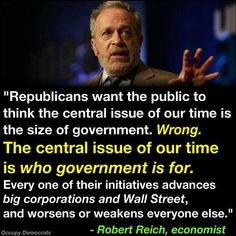 """Here's the sad truth about today's Republican Party. Via Occupy Democrats"" Robert Reich, Big Government, Republican Party, Gop Party, Lol, Greed, Everyone Else, In This World, Wisdom"