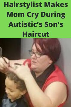 Hairstylist Makes Mom Cry During Autistic's Son's Haircut Everyday Activities, Four Year Old, Very Well, Hairdresser, Crying, Sons, West Virginia, Hair Cuts, Autism