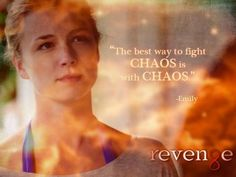 """The best way to fight CHAOS is with CHAOS."" ~ Emily from Revenge - one of my favorite shows on TV."