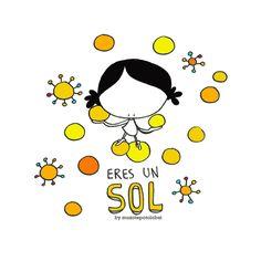 Con tu luz. Con tu sombra. Con tu chispa. Con tu energía... Eres... ¡un sol! Eeeegunon Mundo!! ::: xoletia zea!