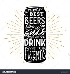 Beer typography illustration. Lettering inside the beer can. The best beers are the ones drink with friends. Symbol for bar or pub menu
