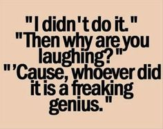I laugh over some of the the stupidest stuff at times, but who doesn't? - SP