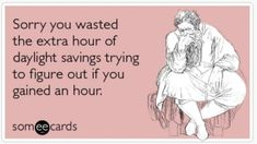 spring forward, fall back.so you spring out of bed cause you got an extra hour of sleep? Fall back to so you go to bed earlier? Daylight Savings Fall Back, Magic Words, I Love To Laugh, Funny Me, Hilarious, Funny Stuff, E Cards, Someecards, True Stories