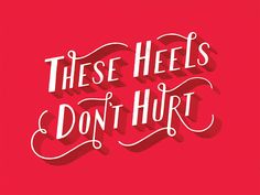These Heels don't hurt and they feel good and comfortable like this typographic artwork from Lauren Nicole Horn. Her work combines my love of typography, humor, copywriting, and illustration. Typography Letters, Typography Design, Typography Served, Creative Typography, Typography Inspiration, Design Inspiration, Design Ideas, Lauren Hom, Miss Moss