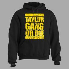 TAYLOR GANG OR DIE! ~ HOODIE wiz khalifa rap hip hop