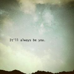 It'll always be you