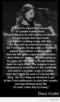 Dave Grohl of the Foo Fighters Local artists make most their money of gigging, not from album sales, as well. You Tell em' Dave Foo Fighters Dave Grohl, Foo Fighters Nirvana, Dave Grohl Quotes, Music Is Life, My Music, Rock Music, I Love Him, My Love, We Will Rock You