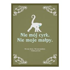 Shop Polish Proverb Poster created by geracedesign. Personalize it with photos & text or purchase as is! Polish Words, Polish Names, Polish Sayings, Polish Proverb, Polish Tattoos, Polish Language, Not My Circus, Personalized Posters, Pet Monkey