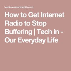 How to Get Internet Radio to Stop Buffering | Tech in - Our Everyday Life