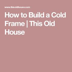 In this how-to video, This Old House landscape contractor Roger Cook shows efficient way to remove unwanted shrubbery Cold Frame Gardening, Garden Organization, Weeds In Lawn, Garden Crafts, Garden Ideas, Diy Greenhouse, House Landscape, Raised Beds, How To Get Rid