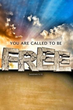 Galatians 5:13 You, my brothers and sisters, were called to be free. But do not use your freedom to indulge the flesh; rather, serve one another humbly in love