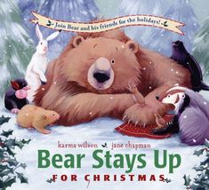 Bear Stays Up for Christmas (The Bear Books) by Karma Wilson http://www.amazon.com/dp/1416958967/ref=cm_sw_r_pi_dp_6DaDub1Y59M94