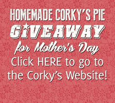 EXPIRED | Homemade Corky's Pie Giveaway for Mother's Day! Click HERE to go to the Corky's Website!