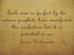 Each man is perfect by his nature; prophets have manifested this perfection, but it is potential in us. Swami Vivekananda Quotes, Be Perfect, Favorite Quotes, Nature, Naturaleza, Nature Illustration, Off Grid, Natural