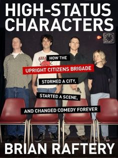 High-Status Characters: How The Upright Citizens Brigade Stormed A City, Started A Scene, And Changed Comedy Forever by Brian Raftery, http://www.amazon.com/dp/B00EECW5VC/ref=cm_sw_r_pi_dp_grXVtb0P2AS9Q