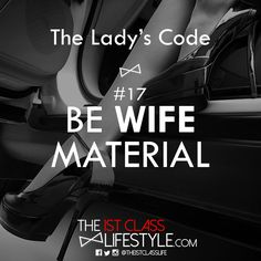 The Lady's Code #17: Be Wife Material - The1stClassLifestyle.com