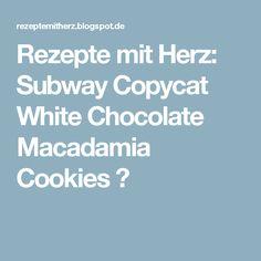Rezepte mit Herz: Subway Copycat White Chocolate Macadamia Cookies ♡