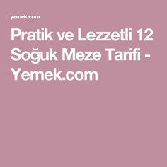 Pratik ve Lezzetli 12 Soğuk Meze Tarifi - Yemek.com