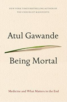 Being Mortal: Medicine and What Matters in the End by Atul Gawande, http://www.amazon.com/dp/B00JCW0BCY/ref=cm_sw_r_pi_dp_UFitub1JSWXXT
