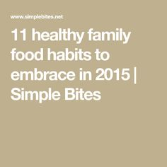 11 healthy family food habits to embrace in 2015 | Simple Bites