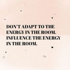 Don't adapt to the energy in the room. Influence the energy in the room. #quotes #motivational #inspirational #success #positive #career #personaldevelopment