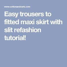 Easy trousers to fitted maxi skirt with slit refashion tutorial!