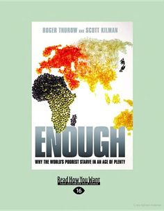 Enough: Why the World's Poorest Starve in an Age of Plenty By Thurow, Roger