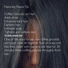 Naturally Raww Tips / coffee grounds can be use to exfoliate scalp, darken hair and darken grey hair.