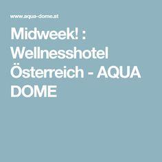 Midweek! : Wellnesshotel Österreich - AQUA DOME