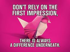 Don´t rely on first impression!