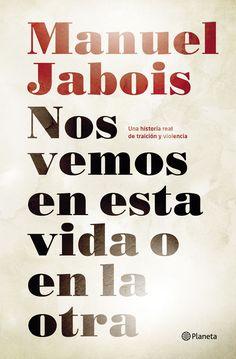 Nos vemos en esta vida o en la otra (Manuel Jabois)